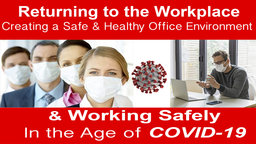 Returning to the Workplace - Creating a Safe and Healthy Office Environment - Working Safely in the Age of the COVID-19 Pandemic