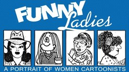 Funny Ladies: A Portrait of Women Cartoonists