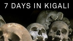 7 Days in Kigali - The 1994 Rwandan Genocide