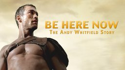 Be Here Now: The Andy Whitfield Story - An Actor Battles Cancer with the Help of His Family