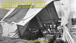 Light in the West - Photographers of the American Frontier 1860-1880
